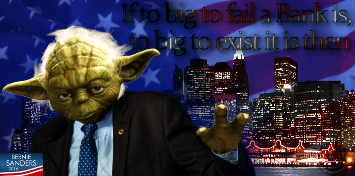 "Master Yoda aka Bernie knows: ""If to big to fail a bank is, to big to exist it is then"" Bernie Sanders as Jedi Master Yoda"