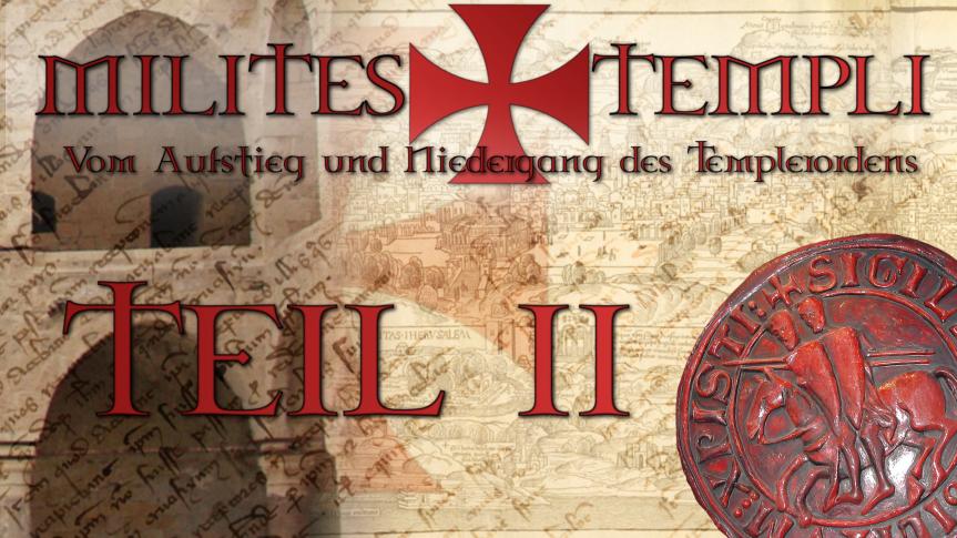 Milites Templi – Zweiter Teil: Wie die Templer zum Ordenwurden.