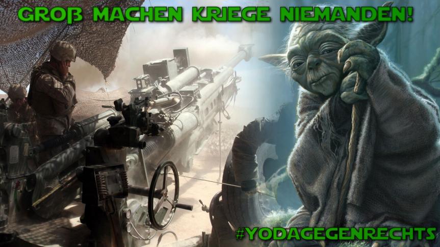 Yoda gegen Rechts: Groß machen Kriegeniemanden!