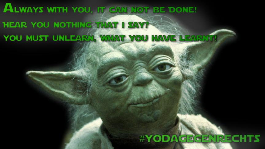 Yoda gegen Rechts: Von der Machbarkeit desUnmöglichen.